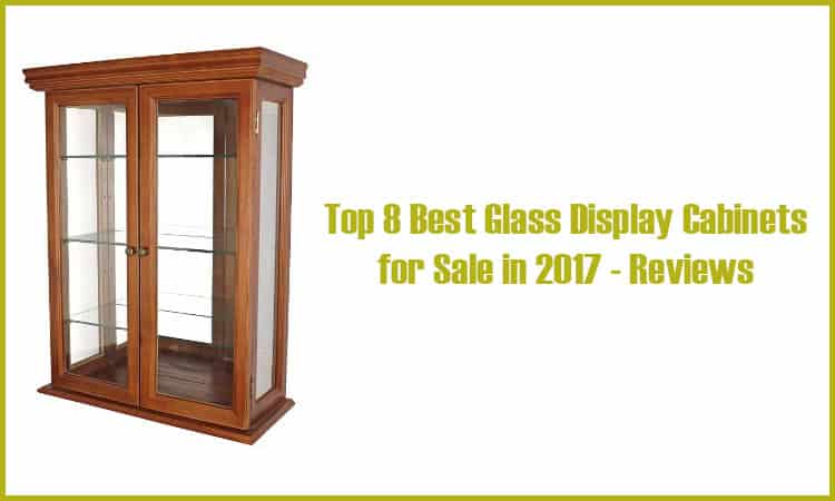 Top 8 Best Glass Display Cabinets for Sale in 2017 - Reviews