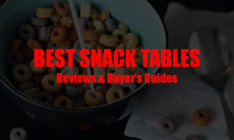 The 9 Best Snack Tables In 2021 Review & Buyer's Guides
