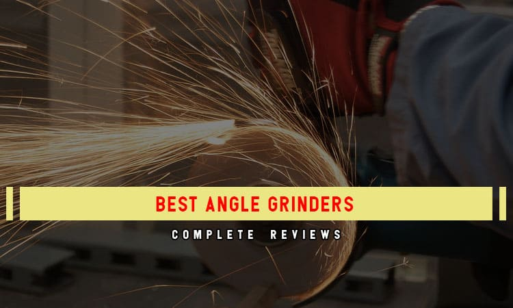 Top 9 Best Angle Grinders In 2021 Review & Its Usage