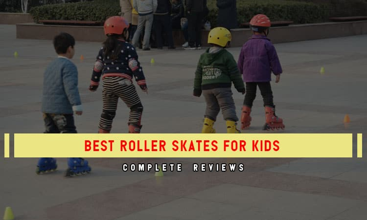 The Top 8 Best Roller Skaters for Kids In 2021 Review & Tips