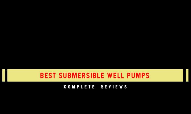 Best Submersible Well Pumps