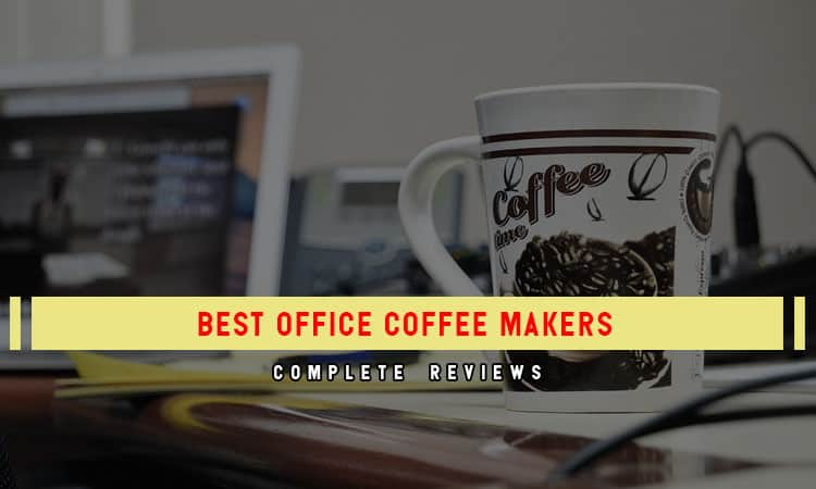 Discover Top 8 Best Office Coffee Makers In 2021 Review & Benefits