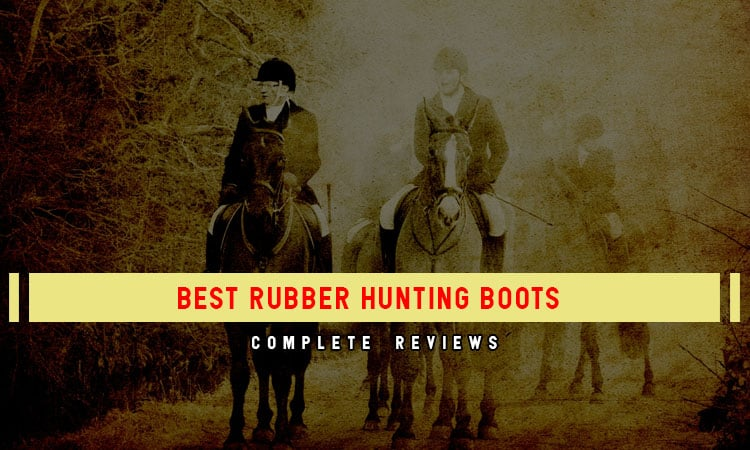 Top 7 Best Rubber Hunting Boots: Review & Guides