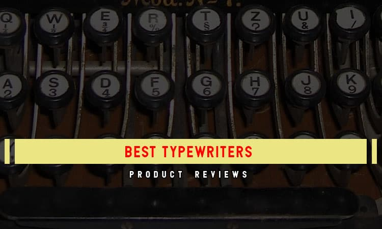 Review Of 8 Best Typewriters With Buying Guides & Maintenance Tips