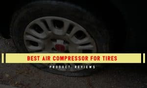 Best Air Compressor For Tires