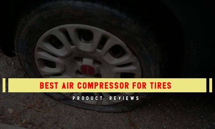 10 Best Air Compressors for Tires – In 2021 Review